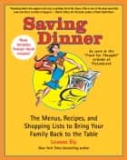 Saving Dinner - The Menus, Recipes, and Shopping Lists to Bring Your Family Back to the Table ebook by Leanne Ely