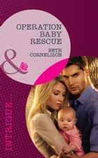 Operation Baby Rescue (Mills & Boon Intrigue) (Top Secret Deliveries, Book 5) ebook by Beth Cornelison