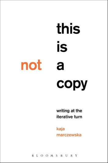 This Is Not a Copy - Writing at the Iterative Turn ebook by Dr. Kaja Marczewska