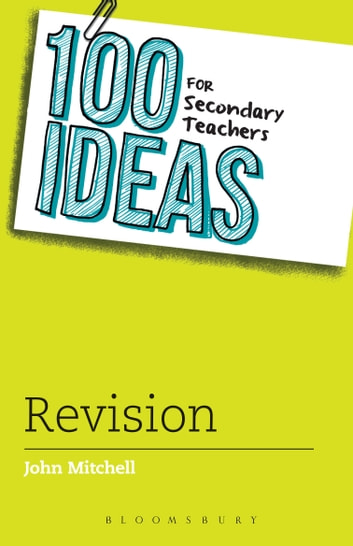 100 Ideas for Secondary Teachers: Revision ebook by John Mitchell