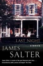 Last Night - Stories ebook by James Salter