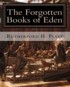 The Forgotten Books of Eden ebook by Rutherford H. Platt