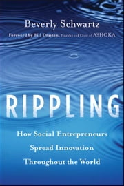 Rippling - How Social Entrepreneurs Spread Innovation Throughout the World ebook by Beverly Schwartz, Drayton