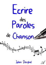 Écrire des paroles de chanson ebook by Julian Darghal