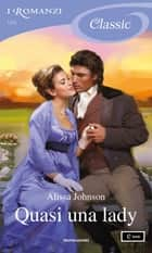 Quasi una lady (I Romanzi Classic) ebook by Alissa Johnson, Cecilia Scerbanenco