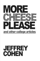 More Cheese Please and Other College Articles ebook by Jeffrey Cohen