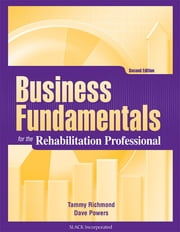 Business Fundamentals for the Rehabilitation Professional, Second Edition ebook by Tammy Richmond,Dave Powers