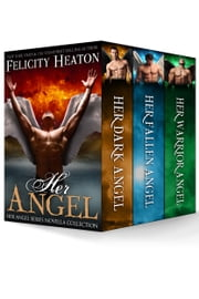 Her Angel: Her Angel Novellas Collection Boxed Set ebook by Felicity Heaton