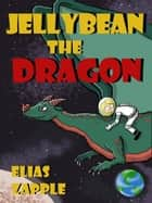 Jellybean the Dragon - Jellybean the Dragon Stories American-English Edition, #1 ebook by Elias Zapple