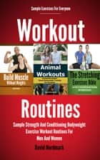 Workout Routines: Sample Strength And Conditioning Bodyweight Exercise Workout Routines For Men And Women ebook by David Nordmark