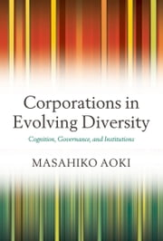 Corporations in Evolving Diversity: Cognition, Governance, and Institutions ebook by Masahiko Aoki