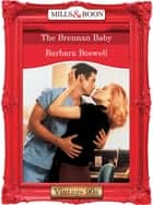 The Brennan Baby (Mills & Boon Vintage Desire) ebook by Barbara Boswell