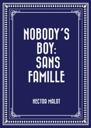 Nobody's Boy: Sans Famille ebook by Hector Malot