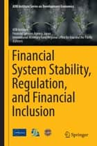Financial System Stability, Regulation, and Financial Inclusion ebook by ADB Institute, Financial Services Agency, Japan,...
