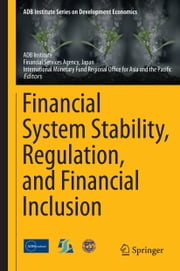 Financial System Stability, Regulation, and Financial Inclusion ebook by ADB Institute,Financial Services Agency, Japan,International Monetary Fund Regiona