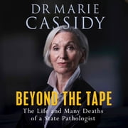 Beyond the Tape - The Life and Many Deaths of a State Pathologist audiobook by Marie Cassidy