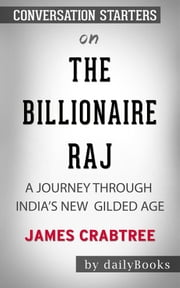 The Billionaire Raj: A Journey Through India's New Gilded Age by James Crabtree | Conversation Starters ebook by dailyBooks