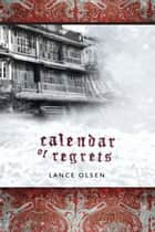 Calendar of Regrets ebook by Lance Olsen