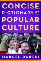 Concise Dictionary of Popular Culture ebook by Marcel Danesi
