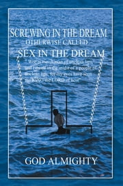 Screwing in the dream otherwise called sex in the dream. - Sex in the dream. ebook by GOD ALMIGHTY.