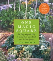 One Magic Square Vegetable Gardening - The Easy, Organic Way to Grow Your Own Food on a 3-Foot Square ebook by Lolo Houbein
