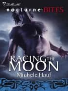 Racing the Moon ebook by Michele Hauf