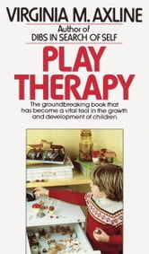 Play Therapy - The Groundbreaking Book That Has Become a Vital Tool in the Growth and Development of Children ebook by Virginia M. Axline