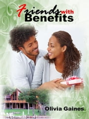Friends with Benefits - Slice of Life, #5 ebook by Olivia Gaines