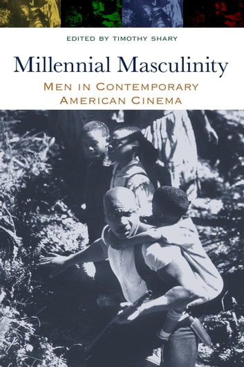 Millennial Masculinity - Men in Contemporary American Cinema ebook by Timothy Shary