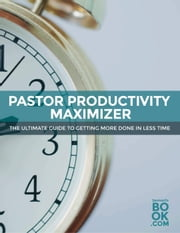 Pastor Productivity Maximizer - How To Save Time As A Pastor: Productivity Boosters, #3 ebook by Caleb Breakey