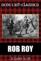 Scottish Classics: Rob Roy (connoisseur edition) ebook by Sir Walter Scott