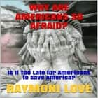 Why are Americans So Afraid?: Is It Too Late For Americans to Save America audiobook by