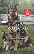 Police Protector/Protect and Serve/Truth and Consequences ebook by Lenora Worth, Terri Reed