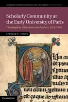 Scholarly Community at the Early University of Paris ebook by Spencer E. Young