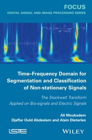 Time-Frequency Domain for Segmentation and Classification of Non-stationary Signals - The Stockwell Transform Applied on Bio-signals and Electric Signals ebook by Ali Moukadem,Djaffar Ould Abdeslam,Alain Dieterlen