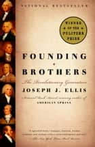 Founding Brothers - The Revolutionary Generation ebook by Joseph J. Ellis