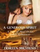 A Generous Spirit: A Pair of Mail Order Bride Romances ebook by Doreen Milstead