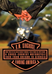 Finding America - Book Two in the Series Harley Woman: Tales from the Open Road: A Cross-Country Motorcycle Tour from Oregon to Georgia ebook by R.M. Singhose