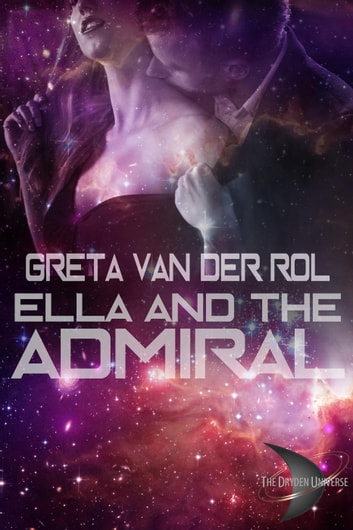 Ella and the Admiral - Dryden Universe, #5 ebook by Greta van der Rol