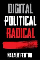 Digital, Political, Radical ebook by Natalie Fenton