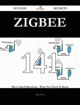 Zigbee 141 Success Secrets - 141 Most Asked Questions On Zigbee - What You Need To Know ebook by Dawn Rivas
