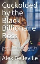 Cuckolded by the Black Billionaire Boss - Billionaire Boss, #3 ebook by Alex Belleville