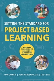Setting the Standard for Project Based Learning ebook by John Larmer,John Mergendoller,Suzie Boss