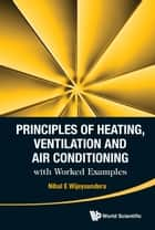 Principles of Heating, Ventilation and Air Conditioning with Worked Examples ebook by Nihal E Wijeysundera