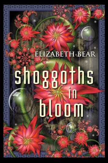 Shoggoths in Bloom ebook by Elizabeth Bear