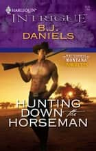 Hunting Down the Horseman ebook by B.J. Daniels