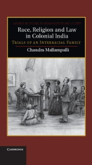 Race, Religion and Law in Colonial India - Trials of an Interracial Family ebook by Dr Chandra Mallampalli