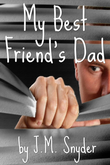 My Best Friend's Dad ebook by J.M. Snyder