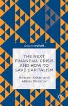 The Next Financial Crisis and How to Save Capitalism ebook by H. Askari,A. Mirakhor