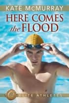 Here Comes the Flood ebook by Kate McMurray